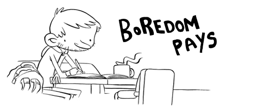 Boredom Pays