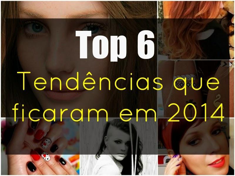 Top 6: Tendências que marcaram e ficaram em 2014