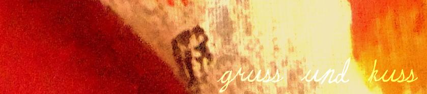 Gruss und Kuss