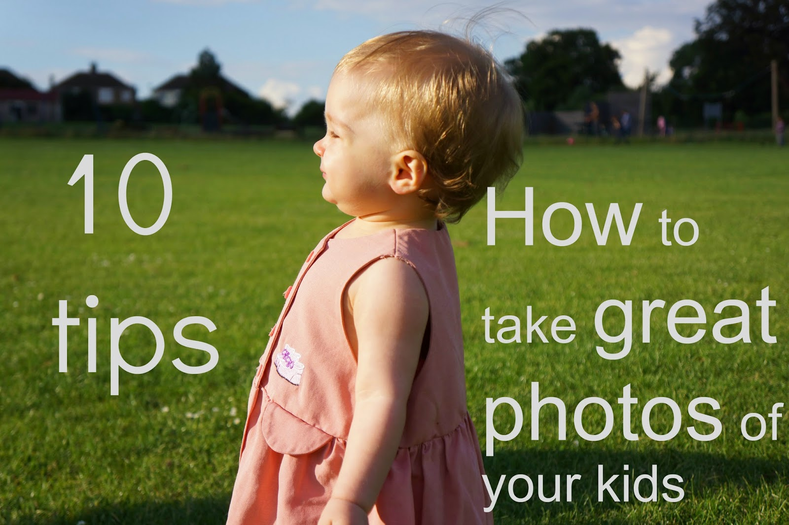 http://www.wavetomummy.com/2014/10/10-tips-how-to-take-great-photos-of.html
