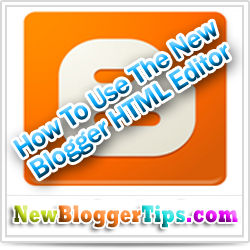 How To Use The New Blogger HTML Editor