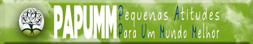 PAPUMM - PEQUENAS ATITUDES PARA UM MUNDO MELHOR