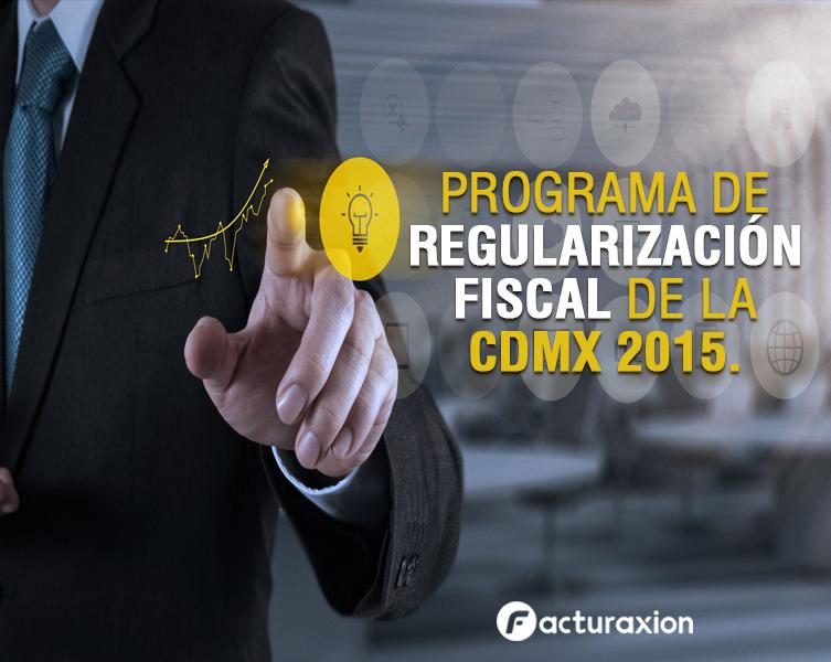 PROGRAMA DE REGULARIZACIÓN FISCAL DE LA CDMX 2015.