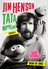 """Brian Jay Jones """"Jim Henson, tata Muppetów. Biografia"""""""