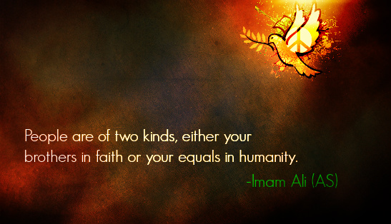 People are of two kinds, either your brothers in faith or your equals in humanity.