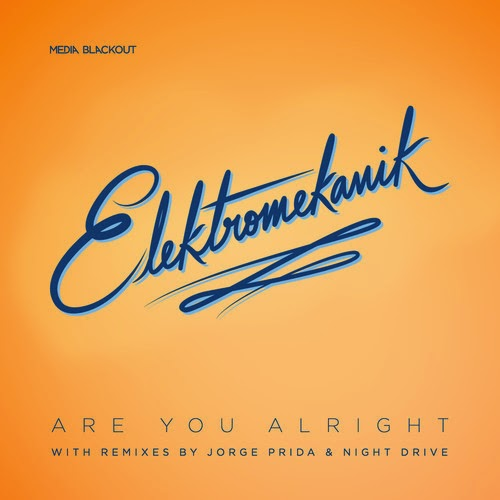 Elektromekanik - Are You Alright