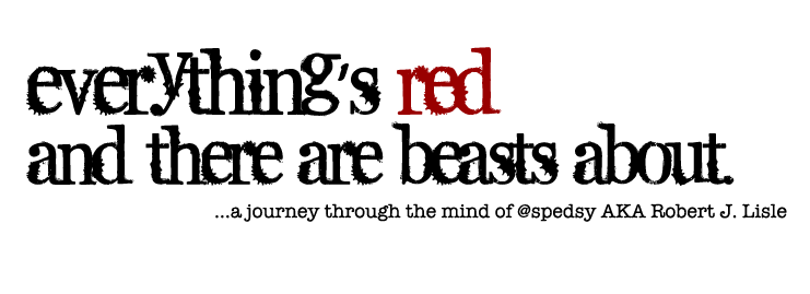 Everything's red, and there's beasts about...