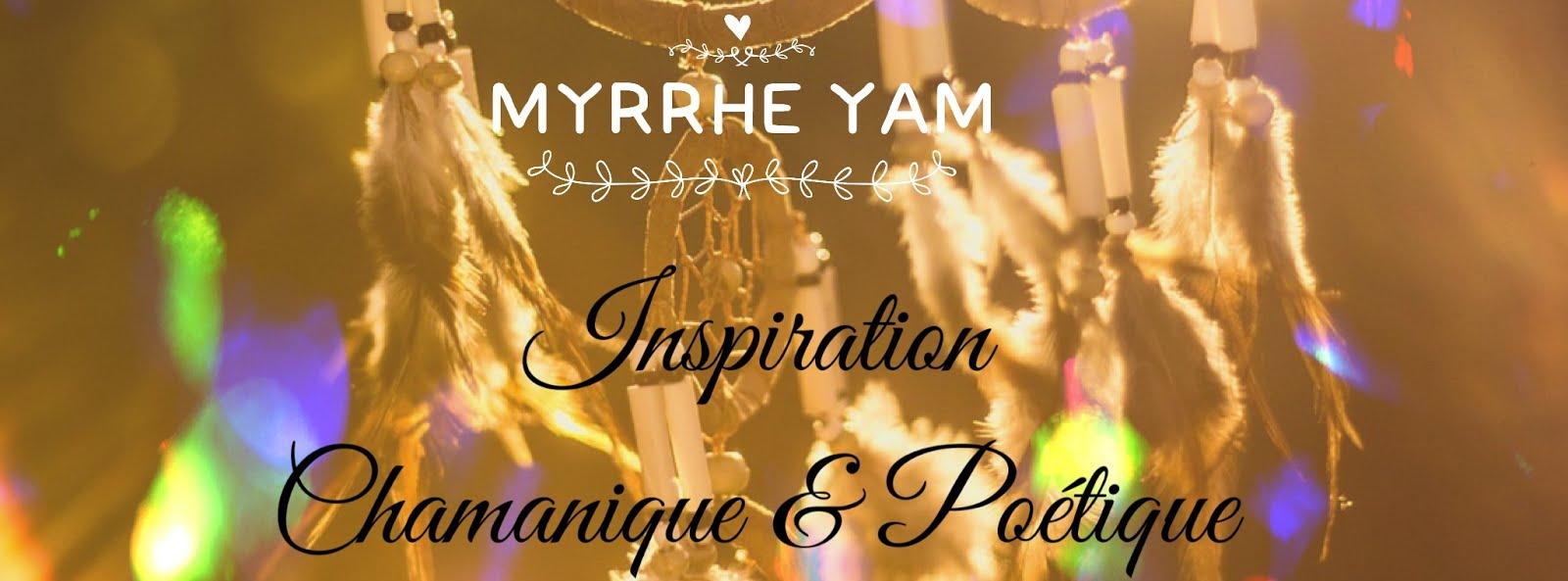 Myrrhe Yam, Inspiration Chamanique & Poétique