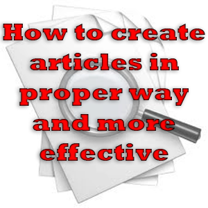 how to create articles in proper way and more effective