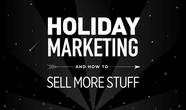 Holiday Marketing 2015 : How to Sell More Stuff