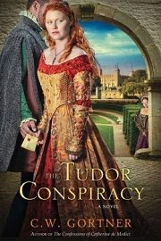 The Tudor Conspiracy: A Novel by C. W. Gortner