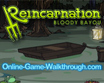 Reincarnation Bloody Bayou Walkthrough