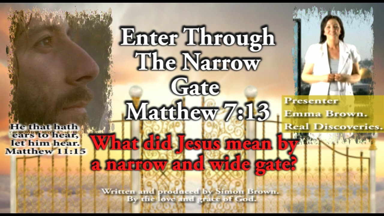 Enter Through The Narrow Gate, Matthew 7:13. What did Jesus mean by a narrow and wide gate?