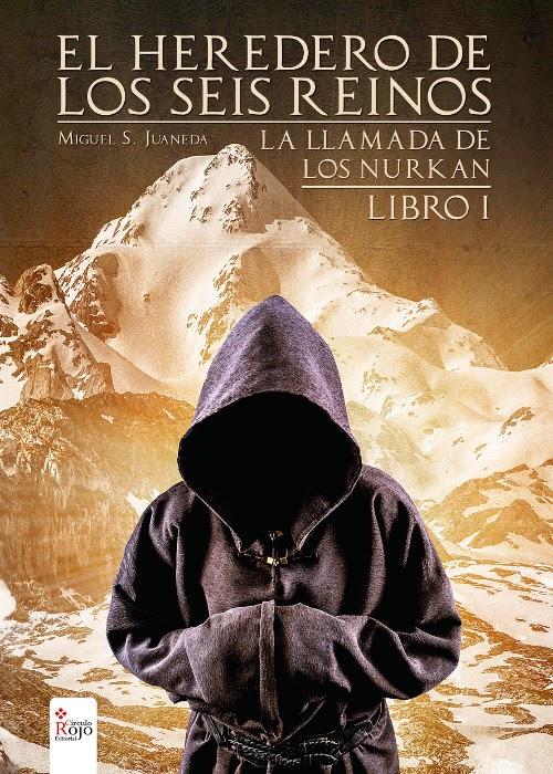 NOVELA - La llamada de los Nurkan   Serie El heredero de los seis reinos 1  Miguel S. Juaneda (Círculo Rojo, 2014)  Literatura Fantasía Épica | Edición papel