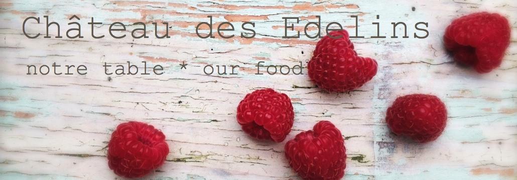 Château des Edelins : c'est notre table... our food...