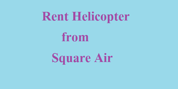 Rent Helicopter from Square Air in Bangladesh