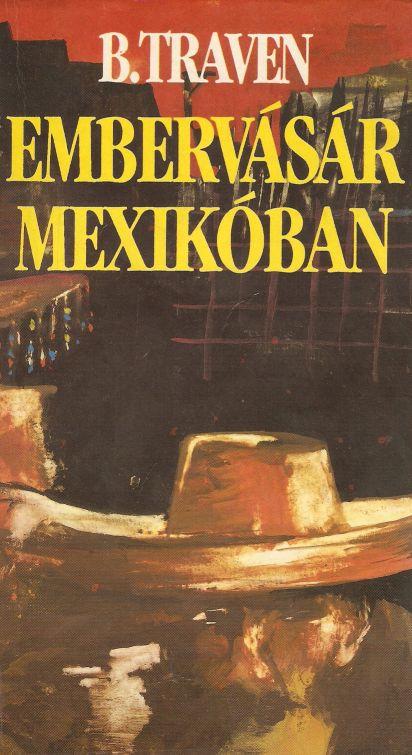 B. Traven - Embervásár Mexikóban