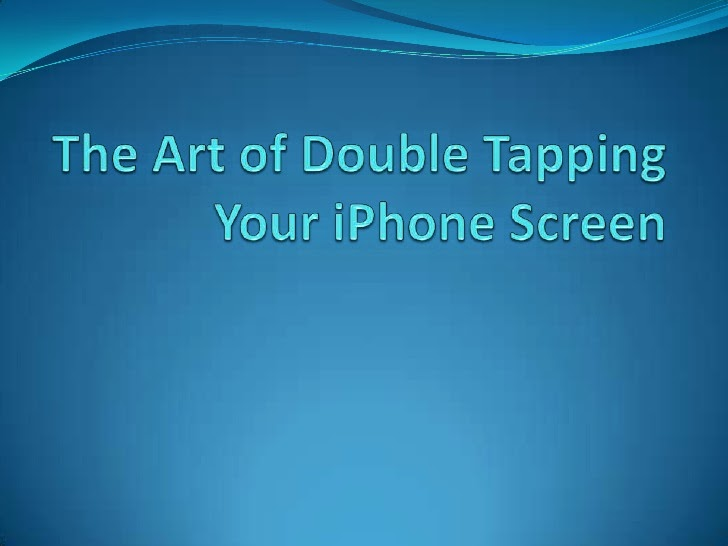 The Art of Double Tapping Your iPhone Screen