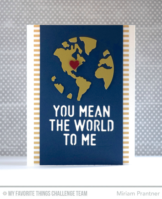 You are my World Card by Miriam Prantner featuring the Centerpieces You Mean the World to Me Die-namics #mftstamps