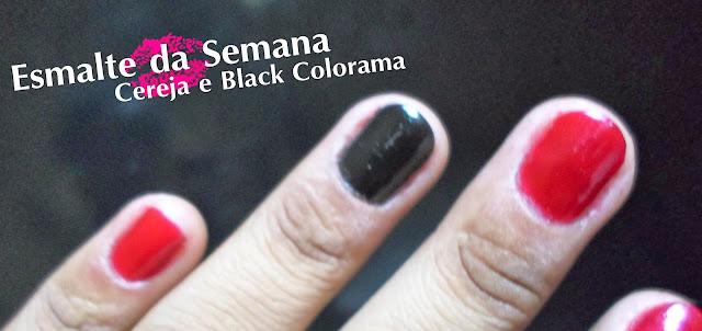Esmalte da Semana : Cereja e Black Colorama