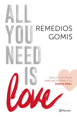 LIBRO - All you need is love  Solo ocho pasos para encontrar a tu Pareja Ideal  Remedios Gomis (Planeta - 2 Febrero 2016)  AUTOAYUDA | Edición papel & digital ebook kindle  Comprar en Amazon España