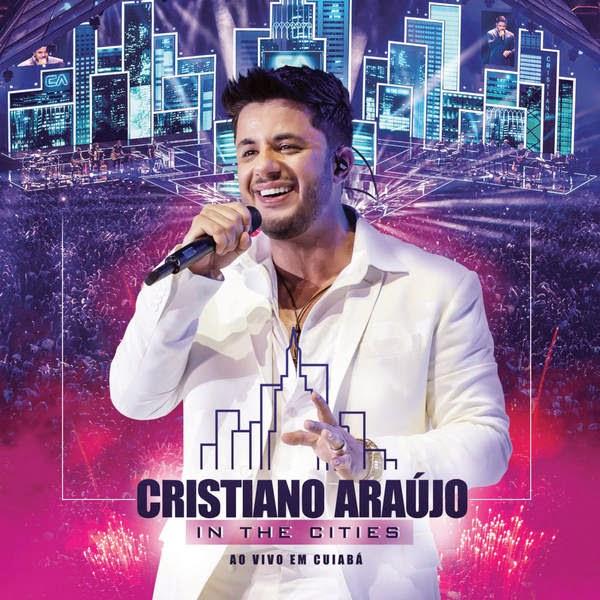 BAIXAR CD CRISTIANO ARAÚJO – IN THE CITIES – AO VIVO EM CUIABÁ (OFICIAL)