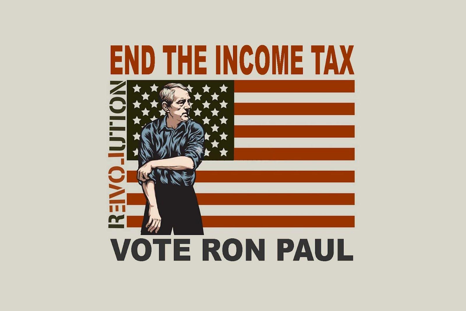 http://3.bp.blogspot.com/-yenbUOE1_OQ/T1LKPc2dE5I/AAAAAAAAB48/pbMG4xQoecw/s1600/ron-paul-flag-revolution-end-income-tax-wallpaper.jpg