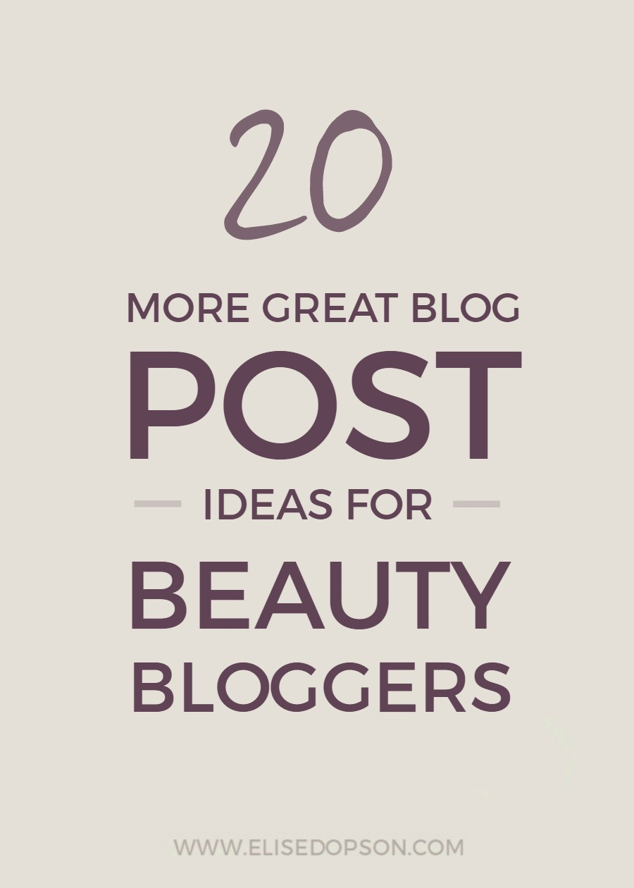20 Awesome Post Ideas for All Beauty Bloggers