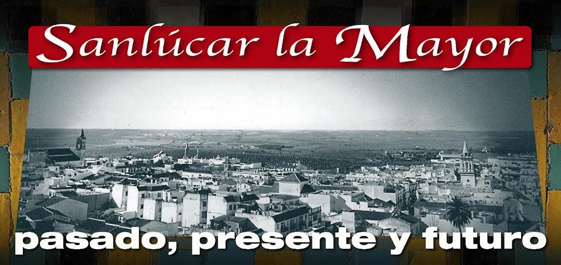 Sanlúcar la Mayor,Pasado,Presente y Futuro.