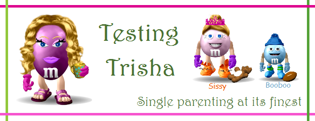 Testing Trisha ~ Single parenting at its finest