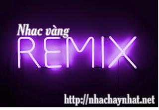 remix, Liên Khúc Nhạc Vàng Remix Hay Nhất, Nhạc Vàng Remix