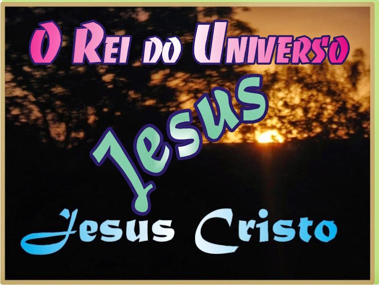 O Rei do Universo É Jesus Cristo