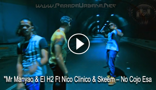 VIDEO ESTRENO -  Mr Manyao & El H2 Ft Nico Clinico & Skeem – No Cojo Esa (Video Oficial)