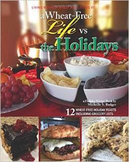 http://www.amazon.com/Wheat-Free-Life-Holidays/dp/1500898104/ref=sr_1_5?ie=UTF8&qid=1413129281&sr=8-5&keywords=A+wheat+Free+life