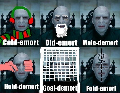 Coldemort - Oldemort - Moledemort - Holddemort - Goaldemort - Foldemort