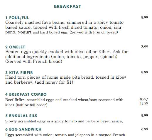 Foul/Ful 8.99, Omelet 7.99, Kita Firfir 8.99, Breakfast Combo 8.99/12,99, Enkulal Sils 8.99, Egg Sandwich 6,99