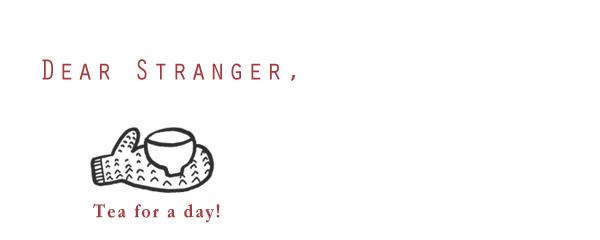 Dear Stranger, Tea for a day