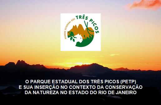 O Parque Estadual dos Três Picos e sua inserção no contexto da conservação da natureza do RJ