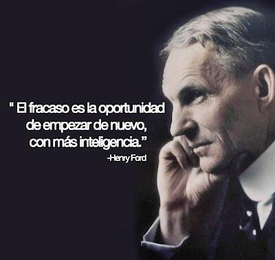 Henry Ford El Fracaso es la oportunidad de empezar de nuevo, con más inteligencia.