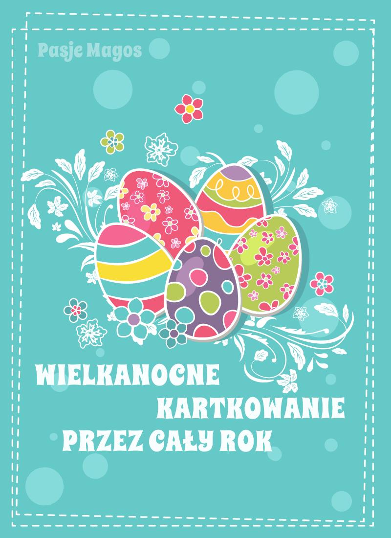 Wielkanocne kartkowanie przez cały rok