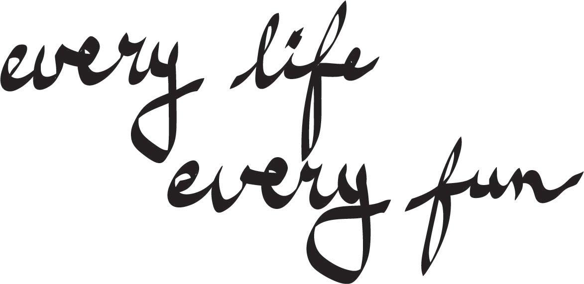Every Life, Every Fun
