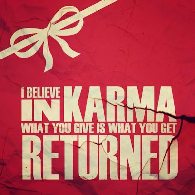 I believe in karma what you give is what you get returned.