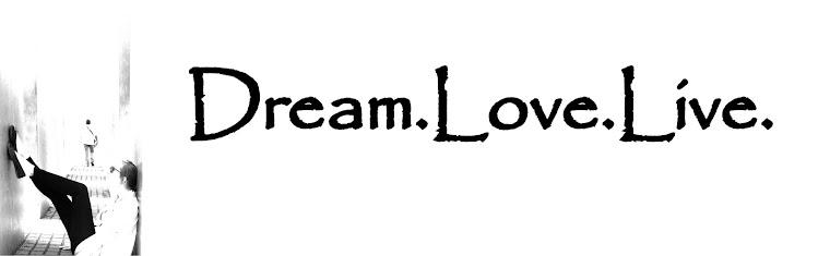 Dream.Love.Live.