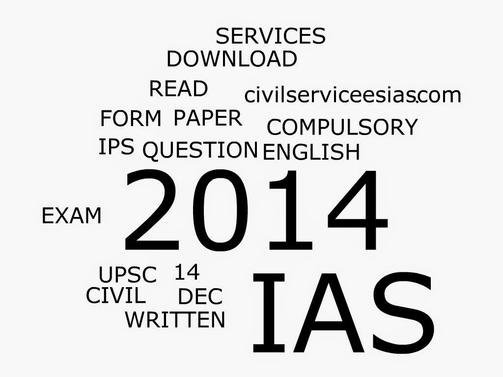 IAS ENGLISH COMPULSORY QUESTION PAPER 14-DEC 2014- READ AND DOWNLOAD IN WRITTEN FORM