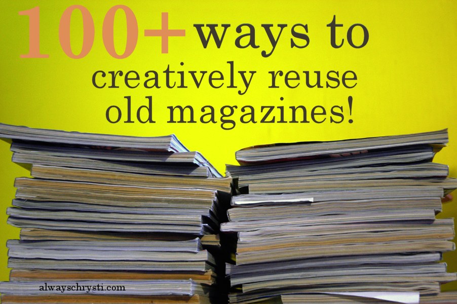 100 amazing ways to creatively reuse old magazines diy