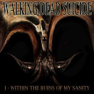 Walking Dead Suicide Death Metal Band from Finland, Death Metal Band from Finland, Walking Dead Suicide I - Within the Ruins of My Sanity