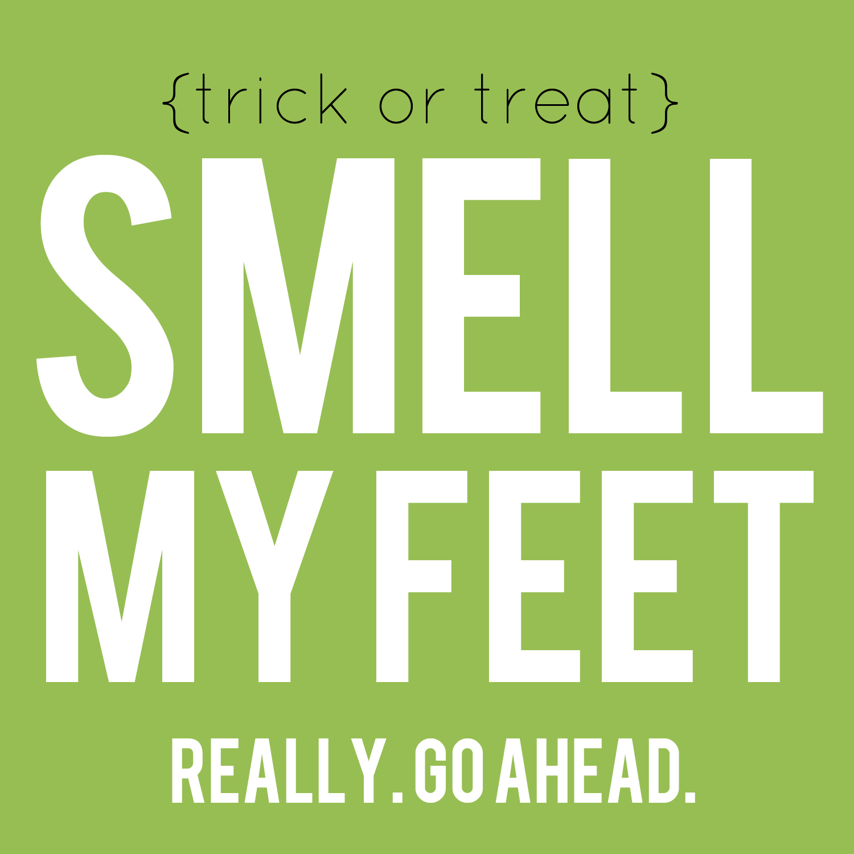 Smell My Feet! (Free Printable / Halloween Gift) - My Sister\'s ...