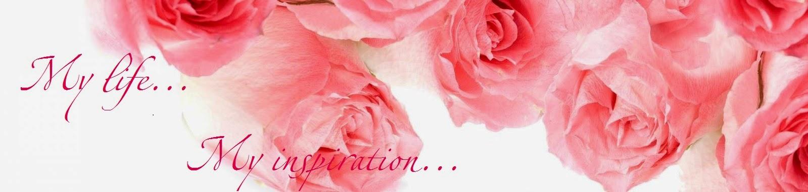 My life... My inspiration...