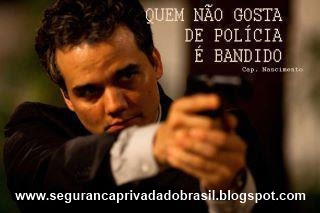 QUEM NÃO GOSTA DE POLÍCIA É BANDIDO. Cap.Nascimento - Filme Tropa de Elite II