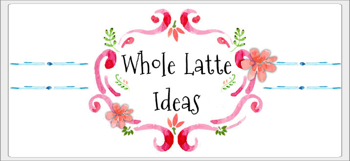 Whole Latte Ideas